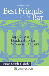 Best Friends at the Bar - Top Down Leadership for Women Lawyers