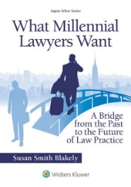 What Millenial Lawyers Want - A Bridge from the future to the past of law practice